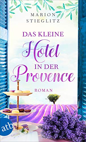 Das kleine Hotel in der Provence: Roman