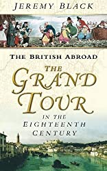 The British Abroad: The Grand Tour In The Eighteenth Century