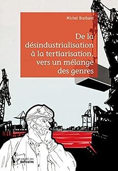 De la désindustrialisation à la tertiarisation, vers un mélange des genres par [Braibant, Michel]