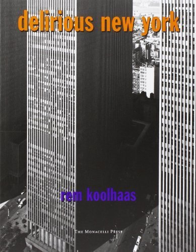 Delirious New York: A Retroactive Manifesto for Manhattan by Koolhaas, Rem (1997) Paperback