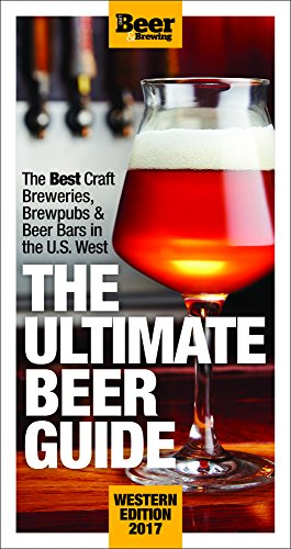 the-ultimate-beer-guide-western-edition-2017-the-best-craft-brewers-brew-pubs-beer-bars-in-the-us-we