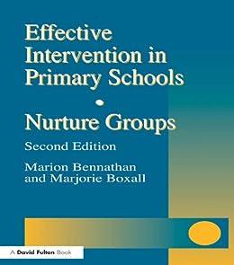 Effective Intervention in Primary Schools: Nurture Groups by [Bennathan, Marion, Boxall, Majorie]