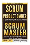 Agile Product Management: Scrum Master: 21 Tips to Coach and Facilitate & Scrum Product Owner: 21 Tips for Working with your Scrum Master (scrum development, agile software development)