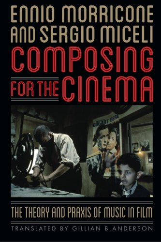 Composing for the Cinema: The Theory and Praxis of Music in Film por Ennio Morricone