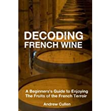 Decoding French Wine: A Beginner's Guide to Enjoying the Fruits of the French Terroir
