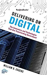 Delivering on Digital: The Innovators and Technologies That Are Transforming Government by William D. Eggers (2016-06-07)