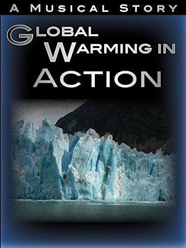 Global Warming In Action Movie - Climate Change Video Documentary - Musical Journey Film About Truth Cover