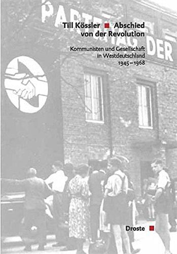 Abschied von der Revolution: Kommunisten und Gesellschaft in Westdeutschland 1945-1968 (Beiträge zur Geschichte des Parlamentarismus und der politischen Parteien) (Der Usa Partei Kommunistische)