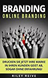 Branding: Online Branding: Drucken Sie jetzt Ihre Marke in Ihren Kunden Geist  ab, sogar ohne Erfahrung! (Digital Marketing 2)