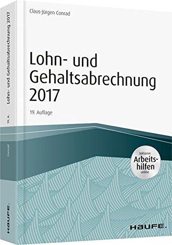 Lohn- und Gehaltsabrechnung 2017 - inkl. Arbeitshilfen online (Haufe Fachbuch)