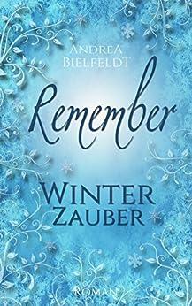 REMEMBER Winterzauber - Liebesroman (Jahreszeitenreihe 1) (German Edition) by [Bielfeldt, Andrea]