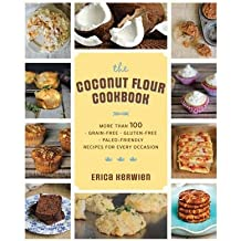 [(The Healthy Coconut Flour Cookbook: More Than 100 *Grain-Free *Gluten-Free *Paleo-Friendly Recipes for Every Occasion)] [Author: Erica Kerwien] published on (June, 2014)