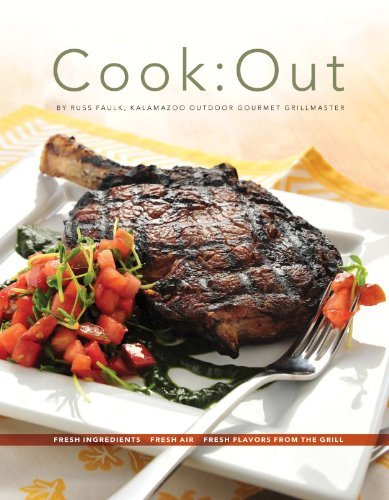 Cook:Out - Fresh Ingredients, Fresh Air, Fresh Flavors from the Grill by Russ Faulk (2010-11-17)