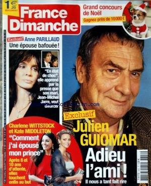 FRANCE DIMANCHE [No 3352] du 26/11/2010 - JULIEN GUIOMAR / ADIEU L'AMI - CHARLENE WITTSTOCK ET KATE MIDDLETON / COMMENT J'AI EPOUSE MON PRINCE - ANNE PARILLAUD / UNE EPOUSE BAFOUEE - J.M. JARRE VEUT DIVORCER