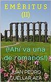 E M É R I T U S  (II): (!Ahí va una de romanos!)