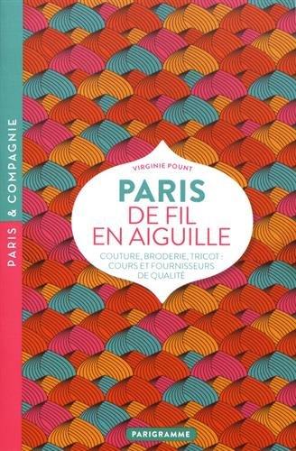 Descargar Libro Paris de fil en aiguille : Couture, broderie, tricot : cours et fournisseurs de qualité de Virginie Pount