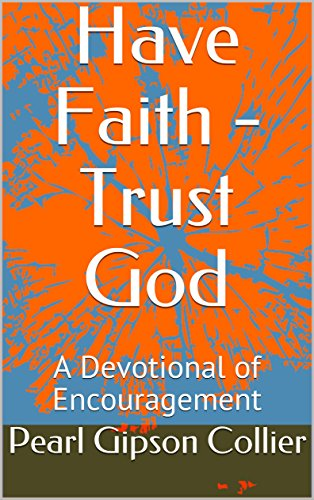 Have Faith - Trust God: A Devotional of Encouragement (Devotionals of Pearls Book 1) (English Edition)