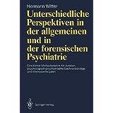 Hermann Witter: Unterschiedliche Perspektiven in der allgemeinen und in der forensischen Psychiatrie: Eine kleine Methodenlehre für Juristen, psychologisch- . . . und interessierte Laien (German Edition)