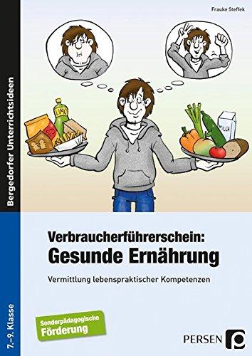 Verbraucherführerschein: Gesunde Ernährung: Vermittlung lebenspraktischer Kompetenzen (7. bis 9. Klasse)