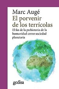 El porvenir de los terrícolas: El fin de la prehistoria de la humanidad como sociedad planetaria par Marc Augé