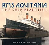 RMS Aquitania: The Ship Beautiful by Mark Chirnside (2009-01-01)
