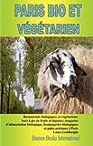Telecharger Livres Paris Bio Et Vegetarien Restaurants Biologiques Et Vegetariens Bars Jus de Fruits Et Legumes Magasins D Alimentation Biologique Boulangeries Biologiques (PDF,EPUB,MOBI) gratuits en Francaise