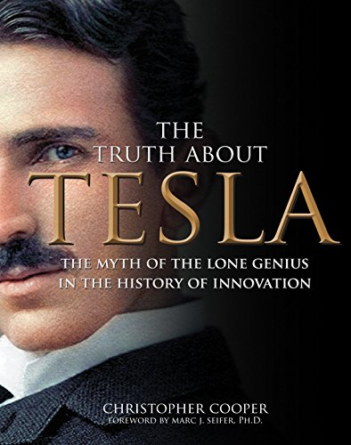 The Truth About Tesla: The Myth of the Lone Genius in the History of Innovation por Christopher Cooper