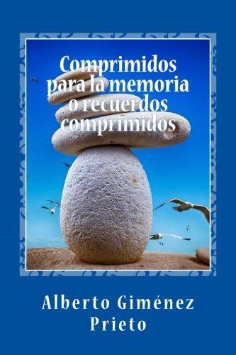 Comprimidos para la memoria o recuerdos comprimidos: (La verdad es que no me acuerdo) por Alberto Giménez Prieto