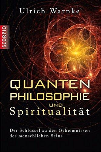 Quantenphilosophie und Spiritualität - Der Schlüssel zu den Geheimnissen des menschlichen Seins