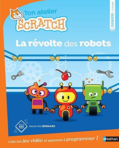 La révolte des robots - apprends à programmer avec Scratch - Dès 8 ans par Alexandra Bernard