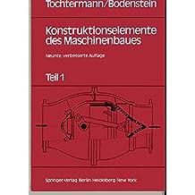Konstruktionselemente des Maschinenbaues: Teil 1: Grundlagen; Verbindungselemente; Gehäuse, Behälter, Rohrleitungen und Absperrvorrichtungen