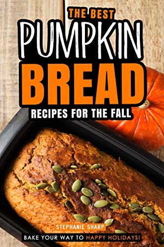 The Best Pumpkin Bread Recipes for The Fall: Bake Your Way to Happy Holidays! (English Edition) Holiday Loaf Pan
