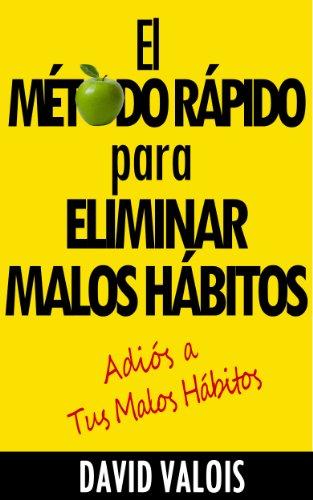 El Método Rápido para Eliminar tus Malos Hábitos por David Valois