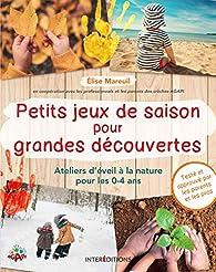 Petits jeux de saison pour grandes découvertes par Elise Mareuil