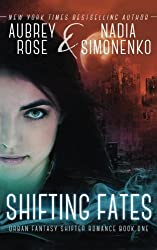 Shifting Fates (Urban Fantasy Shifter Romance Book One) by Aubrey Rose (2014-04-14)
