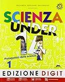 Scienza under 14. Protagonisti delle scienze. Per la Scuola media. Con CD-ROM. Con espansione online