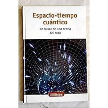 ESPACIO TIEMPO CUANTICO En busca de una teoría del todo