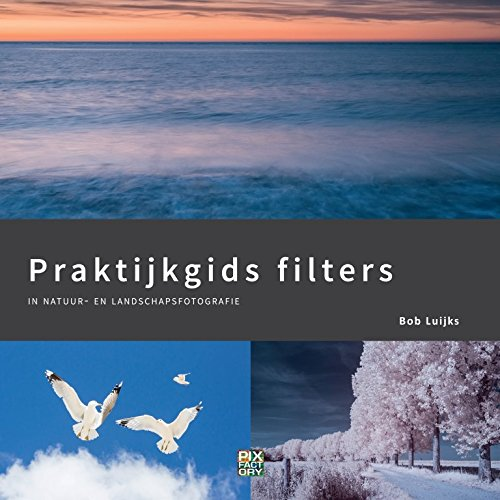 Praktijkgids filters: in natuur- en landschapsfotografie (Praktijkgidsen, Band 3)