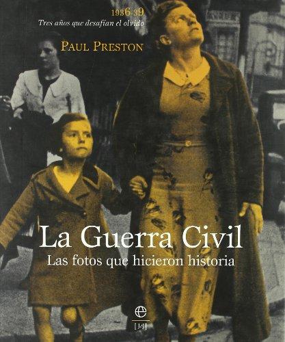 La guerra civil : las fotos que hicieron historia : tres años que desafían el olvido, 1936-39 por From La Esfera De Los Libros, S.L.