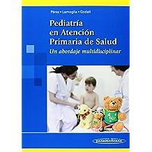Pediatría en atención primaria de salud / Pediatrics in primary health care: Un Abordaje Multidisciplinar / Multidisciplinary Approach