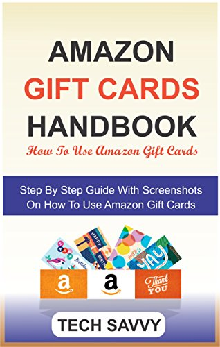 AMAZON GIFT CARDS HANDBOOK - How To Use Amazon Gift Cards: Step By Step Guide With Screenshots On How To Earn, Redeem, Load And Use Amazon Gift Cards (English Edition)