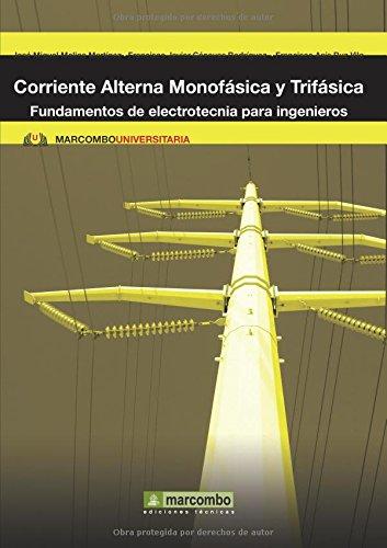Corriente Alterna Monofásica y Trifásica: Fundamentos de electrotecnia para ingenieros (MARCOMBO UNIVERSITARIA) por José Miguel Molina Martínez