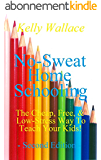 No-Sweat Home Schooling: The Cheap, Free, and Low-Stress Way to Teach Your Kids! (Second Edition (English Edition)