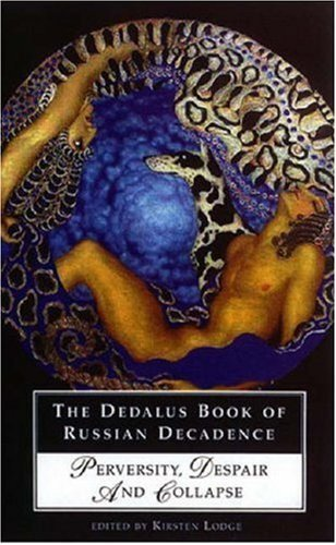 The Dedalus Book of Russian Decadence: Perversity, Despair and Collapse by Kirsten Lodge (2007-10-28)