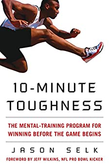 10-Minute Toughness: The Mental Training Program for Winning Before the Game Begins (NTC Sports/Fitness) von [Selk, Jason]