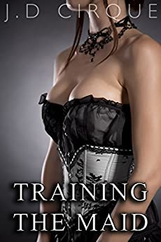 Training The Maid (Taboo BDSM Menage Erotica) by [Cirque, Jacqueline D]