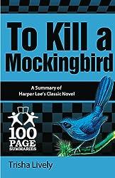 To Kill a Mockingbird: 100 Page Summary of Harper Lee's Classic Novel