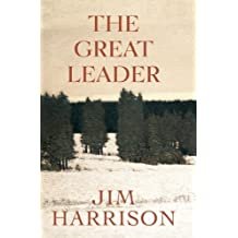 The Great Leader: A Faux Mystery by Jim Harrison (2012-10-30)