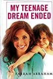 My Teenage Dream Ended by Farrah Abraham (17-Aug-2012) Hardcover