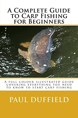 A Complete Guide to Carp Fishing for Beginners from CreateSpace Independent Publishing Platform